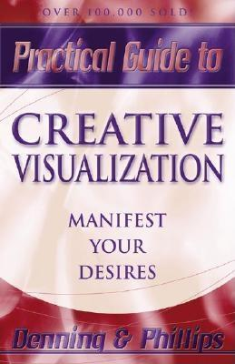 Practical Guide to Creative Visualization By Denning, Melita/ Phillips, Osborne