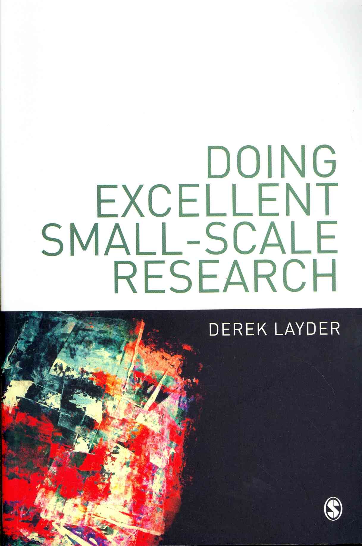 Doing Excellent Small-Scale Research By Layder, Derek